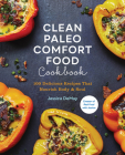 Clean Paleo Comfort Food Cookbook: 100 Delicious Recipes That Nourish Body & Soul Cover Image