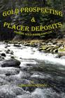 Gold Prospecting & Placer Deposits: Finding Gold Made Simpler Cover Image
