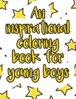 An inspirational coloring book for young boys: A valuable and beautiful coloring book that helps to build your child confidence and Intelligence (100% Cover Image