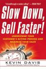 Slow Down, Sell Faster!: Understand Your Customer's Buying Process and Maximize Your Sales Cover Image