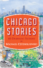 Chicago Stories: 40 Dramatic Fictions Cover Image