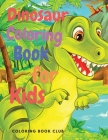 Dinosaur Coloring Book for Kids: Amazing Coloring Book with Dinosaur for Kids Ages 4-8, 8-12 Cover Image