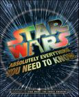 Star Wars: Absolutely Everything You Need to Know Cover Image