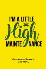 I'm A Little High Maintenance, Cannabis Review Journal: Marijuana Logbook, With Prompts, Weed Strain Log, Notebook, Blank Lined, Ruled Writing Notes, Cover Image