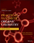 Practical Synthetic Organic Chemistry: Reactions, Principles, and Techniques Cover Image