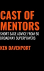 Cast of Mentors: Short Sage Advice from 50 Broadway Superpowers Cover Image