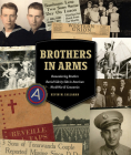 Brothers in Arms: Remembering Brothers Buried Side by Side in American World War II Cemeteries  Cover Image