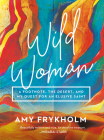 Wild Woman: A Footnote, the Desert, and My Quest for an Elusive Saint Cover Image