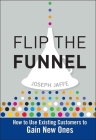 Flip the Funnel: How to Use Existing Customers to Gain New Ones Cover Image
