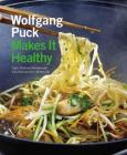 Wolfgang Puck Makes It Healthy: Light, Delicious Recipes and Easy Exercises for a Better Life Cover Image