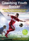 Coaching Youth Soccer: What Soccer Coaches Can Learn From The Professional Game Cover Image