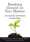 Breaking Ground on Your Memoir: Craft, Inspiration, and Motivation for Memoir Writers Cover Image