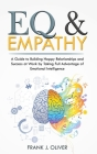 Eq & Empathy: A Guide to Building Happy Relationships and Success at Work by Taking Full Advantage of Emotional Intelligence Cover Image