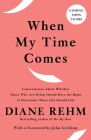 When My Time Comes: Conversations About Whether Those Who Are Dying Should Have the Right to Determine When Life Should End Cover Image