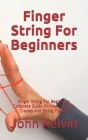 Finger String For Beginners: Finger String For Beginners: Complete Guide On How To Cat's Cradles and String Figures Cover Image