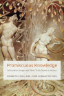 Promiscuous Knowledge: Information, Image, and Other Truth Games in History Cover Image