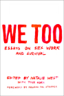 We Too: Essays on Sex Work and Survival: Essays on Sex Work and Survival Cover Image