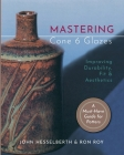 Mastering Cone 6 Glazes: Improving Durability, Fit and Aesthetics Cover Image