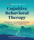 Cognitive Behavioral Therapy: Recognize and Overcome Behaviors for a Healthier, Happier You (Conscious Care Guides) Cover Image