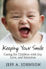 Keeping Your Smile: Caring for Children with Joy, Love, and Intention Cover Image