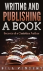 Writing and Publishing a Book (Pocket Size): Secrets of a Christian Author Cover Image