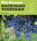 The Organic Backyard Vineyard: A Step-by-Step Guide to Growing Your Own Grapes Cover Image