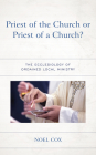 Priest of the Church or Priest of a Church?: The Ecclesiology of Ordained Local Ministry Cover Image