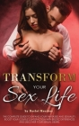 Transform Your Sex Life: The Complete Guide to Expand Your Fantasies and Sexuality. Boost Your Couple's Satisfaction with Erotic Experiences an Cover Image