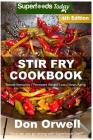 Stir Fry Cookbook: Over 120 Quick & Easy Gluten Free Low Cholesterol Whole Foods Recipes Full of Antioxidants & Phytochemicals Cover Image
