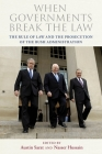 When Governments Break the Law: The Rule of Law and the Prosecution of the Bush Administration Cover Image