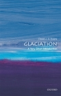 Glaciation: A Very Short Introduction (Very Short Introductions) Cover Image