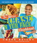 The Official Chase 'n Yur Face Cookbook: Tasty Recipes & Fun Facts to Start Your Food Adventure Cover Image