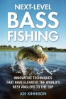 Next-Level Bass Fishing: Innovative Techniques that have Elevated the World's Best Anglers to the Top Cover Image