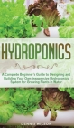 Hydroponics: A Complete Beginner's Guide to Designing and Building Your Own Inexpensive Hydroponics System for Growing Plants in Wa Cover Image