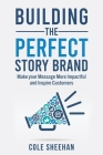 Building the Perfect StoryBrand: Make your Message More Impactful and Inspire Customers Cover Image