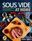Sous Vide at Home: Essential Sous Vide Cookbook With Over 50 Recipes For Cooking Under Pressure Cover Image