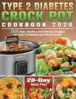 Type 2 Diabetes Crock Pot Cookbook 2020: 200 Easy, Healthy and Delicious Recipes for Type 2 Diabetes and Whole Health ( 28-Day Meal Plan ) Cover Image