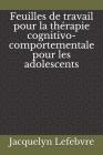 Feuilles de travail pour la thérapie cognitivo-comportementale pour les adolescents Cover Image