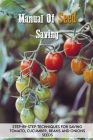 Manual Of Seed Saving: Step-By-Step Techniques For Saving Tomato, Cucumber, Beans And Onions Seeds: Gardening For Beginners Cover Image