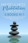 Mindfulness Meditation Mastery: 5 Books in 1 Reiki for Beginners, Empath Healing, Crystals for Beginners, Mindfulness Therapy, Mindfulness Eating Cover Image
