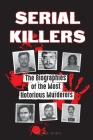 Serial Killers: The Biographies of the Most Notorious Murderers (inside the minds and methods of psychopaths, sociopaths and torturers Cover Image
