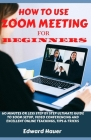 How to Use Zoom Meeting for Beginners: 60 Minutes or Less Step by Step Ultimate Guide to Zoom Setup, Video Conferencing and Excellent Online Teaching, Cover Image