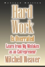 Hard Work Is Overrated (Revised Edition): Learn from My Mistakes as an Entrepreneur Cover Image