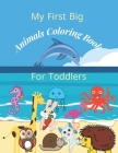 My first big animals coloring book for toddlers: Super Fun & Simple Animal Coloring Pages for Little Kids Ages 2-4, 3-5, 4-8, 6-12 years Cover Image