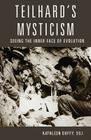 Teilhard's Mysticism: Seeing the Inner Face of Evolution Cover Image