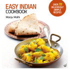 Easy Indian Cookbook: Over 70 Deliciously Simple Recipes Cover Image