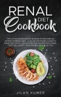 Renal Diet Cookbook: 2 Books in 1: The Ultimate Cookbook Bundle to Become an Expert in Renal Diet -A Killer 200 Pages Guide to Make Delicio Cover Image