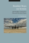 Bomber Boys on Screen: RAF Bomber Command in Film and Television Drama Cover Image
