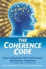 The Coherence Code: How to Maximize Your Performance And Success in Business - For Individuals, Teams, and Organizations Cover Image