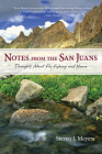 Notes from the San Juans: Thoughts about Fly Fishing and Home (Pruett) Cover Image